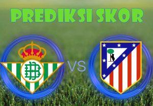 Prediksi Real Betis vs Atletico Madrid 10 Desember 2017